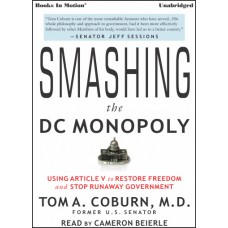 SMASHING THE D.C. MONOPOLY - Using Article V to Restore Freedom and Stop Runaway Government by Tom A. Coburn, M.D., Read by Cameron Beierle