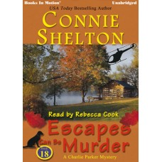 ESCAPES CAN BE MURDER by Connie Shelton (A Charlie Parker Mystery, Book 18), Read by Rebecca Cook