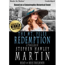 THE MT. PELÉE REDEMPTION by Stephen Hawley Martin, Read by Kris Faulkner