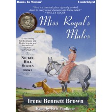 MISS ROYAL'S MULES by Irene Bennett Brown (Nickel Hill Series, Book 1), Read by Kris Faulkner