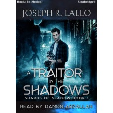 A TRAITOR IN THE SHADOWS by Joseph R. Lallo (Shards of Shadow, Book 1), Read by Damon Abdallah