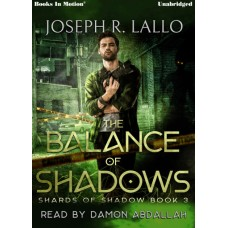 THE BALANCE OF SHADOWS by Joseph R. Lallo (Shards Of Shadow, Book 3), Read by Damon Abdallah