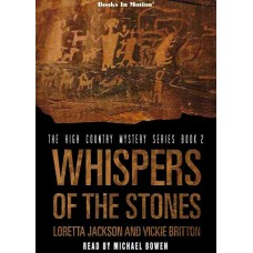 WHISPERS OF THE STONES by Loretta Jackson and Vickie Britton (The High Country Mystery Series, Book 2), Read by Michael Bowen