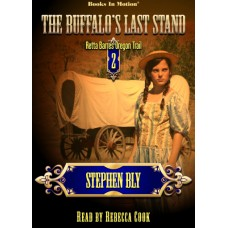 THE BUFFALO'S LAST STAND by Stephen Bly (Retta Barre's Oregon Trail Series, Book 2), Read by Rebecca Cook