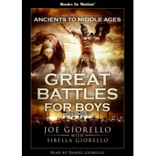 ANCIENTS TO MIDDLE AGES by Joe and Sibella Giorello (Great Battles for Boys Series, Book 5), Read by Daniel Giorello