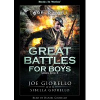 WORLD WAR I by Joe and Sibella Giorello (Great Battles for Boys Series, Book 6), Read by Daniel Giorello