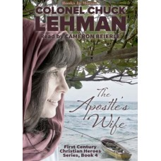 THE APOSTLE'S WIFE by Col. Chuck Lehman (First Century Christian Heroes, Book 4), Read by Cameron Beierle