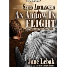 SEVEN ARCHANGELS - AN ARROW IN FLIGHT by Jane Lebak (The Seven Archangels Saga, Book 1), Read by Cameron Beierle