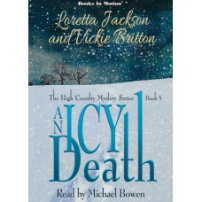 AN ICY DEATH by Loretta Jackson and Vickie Britton (The High Country Mystery Series, Book 5), Read by Michael Bowen