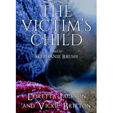 THE VICTIM'S CHILD by Loretta Jackson and Vickie Britton, Read by Stephanie Brush