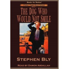 THE DOG WHO WOULD NOT SMILE by Stephen Bly (Nathan T. Riggins Western Adventure, Book 1), Read by Damon Abdallah