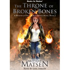 THE THRONE OF BROKEN BONES by Brittany Matsen (A Weapon of Fire and Ash, Book 2), Read by Gail Shalan