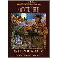COYOTE TRUE by Stephen Bly (Nathan T. Riggins Western Adventure, Book 2), Read by Damon Abdallah