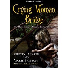 CRYING WOMAN BRIDGE by Loretta Jackson and Vickie Britton (The High Country Mystery Series, Book 6), Read by Michael Bowen