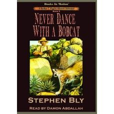 NEVER DANCE WITH A BOBCAT by Stephen Bly (Nathan T. Riggins Western Adventure, Book 5), Read by Damon Abdallah