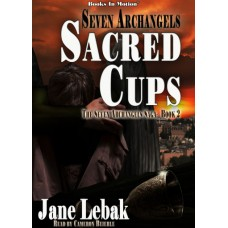 SEVEN ARCHANGELS - SACRED CUPS by Jane Lebak (The Seven Archangels Saga, Book 2), Read by Cameron Beierle