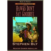HAWKS DON'T SAY GOODBYE by Stephen Bly (Nathan T. Riggins Western Adventure, Book 6), Read by Damon Abdallah