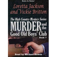MURDER AND THE GOOD OLD BOYS' CLUB by Loretta Jackson & Vickie Britton (The High Country Mystery Series, Book 7), Read by Michael Bowen