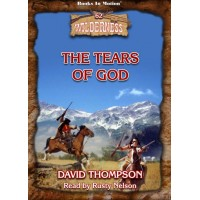 THE TEARS OF GOD by David Thompson (Wilderness Series, Book 62), Read by Rusty Nelson