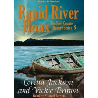 RAPID RIVER HOAX by Loretta Jackson and Vickie Britton (The High Country Mystery Series, Book 8), Read by Michael Bowen