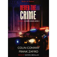 NEVER THE CRIME by Colin Conway and Frank Zafiro (Charlie-316 Crime Series, Book 2), Read by Damon Abdallah