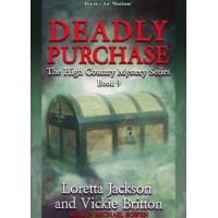 DEADLY PURCHASE by Loretta Jackson and Vickie Britton (The High Country Mystery Series, Book 9), Read by Michael Bowen