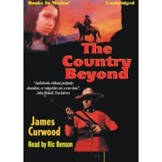 THE COUNTRY BEYOND, by James Oliver Curwood, Read by Ric Benson