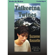 TALKEETNA TWINES, by Suzanne Bassette, Read by Stephanie Brush